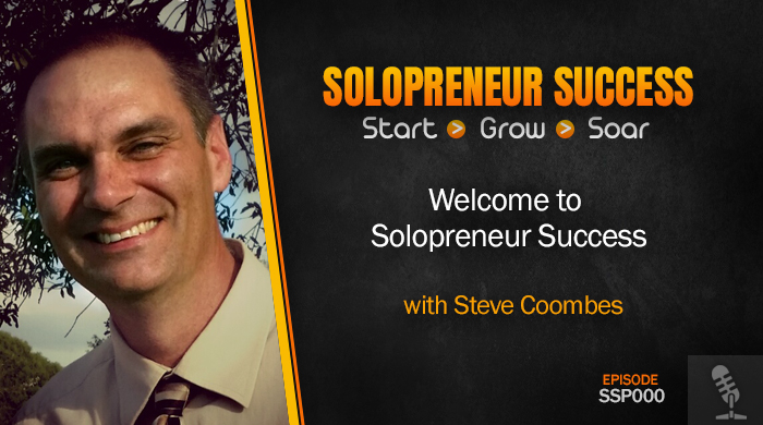 Solopreneur Success Episode 000 - Welcome to Solopreneur Success with Steve Coombes