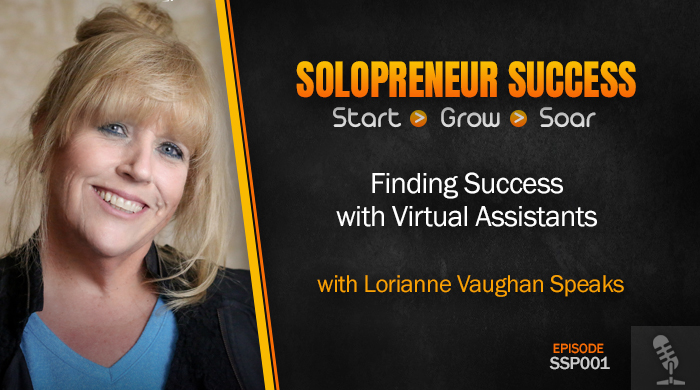 Solopreneur Success Episode 001 - Finding Success with Virtual Assistants with Lorraine Vaughan Speaks