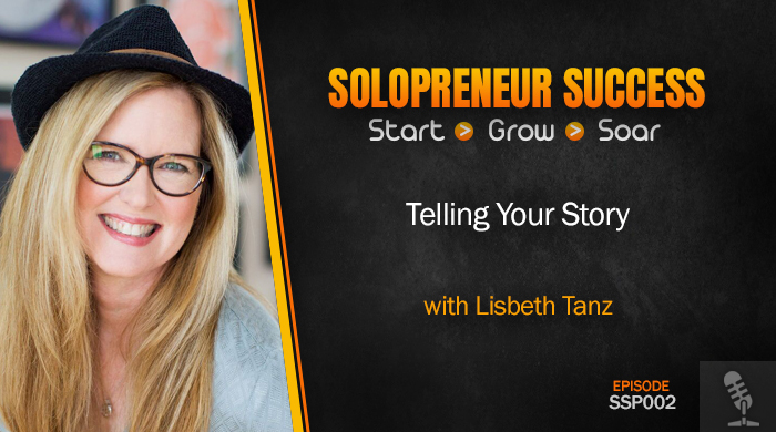 Solopreneur Success Episode 002 - Telling Your Story with Lisbeth Tanz
