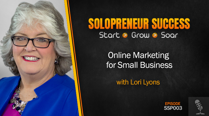 Solopreneur Success Episode 003 - Online Marketing for Small Business with Lori Lyons