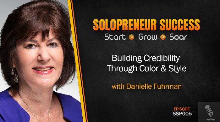 Solopreneur Success Episode 005 - Building Credibility Through Color & Style with Danielle Fuhrman