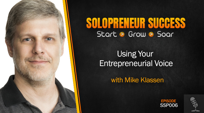 Solopreneur Success Episode 006 - Using Your Entrepreneurial Voice with Mike Klassen
