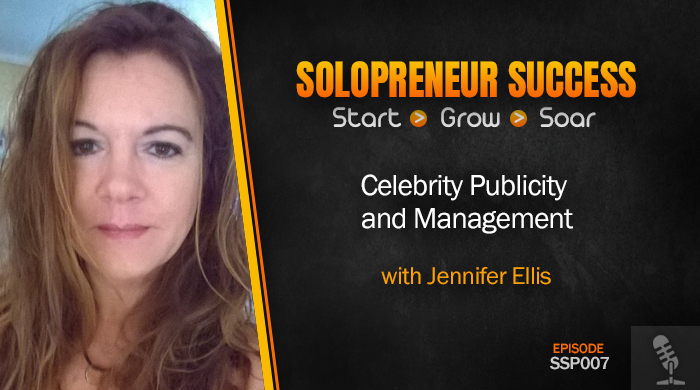 Solopreneur Success Episode 007 - Celebrity Publicity and Management with Jennifer Ellis