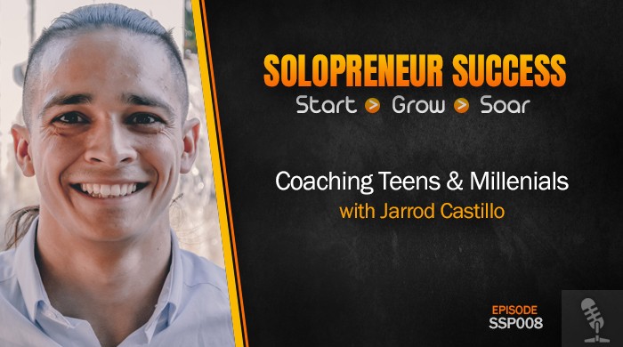 Solopreneur Success Episode 008 - Coaching Teens & Millenials with Jarrod Castillo