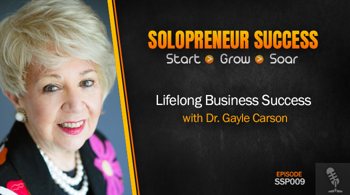 Solopreneur Success Episode 009 - Lifelong Business Success with Dr. Gayle Carson