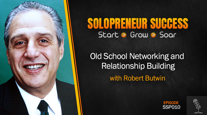Solopreneur Success Episode 009 - Old School Networking and Relationship Building with Robert Butwin