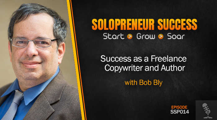 Solopreneur Success Episode 014 - Success as a Freelance Writer and Author with Bob Bly
