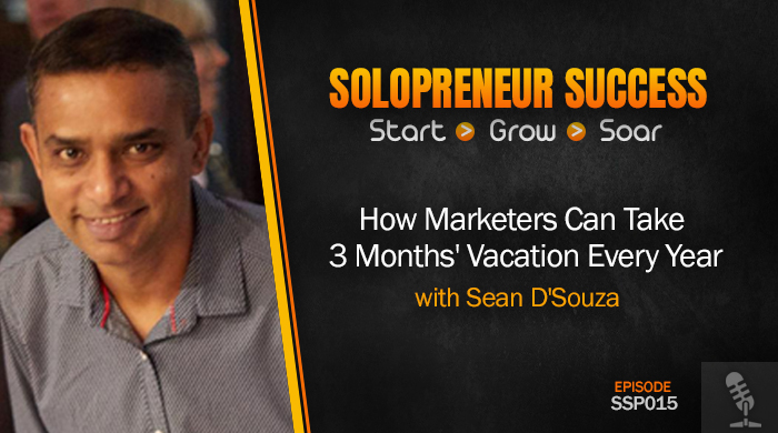 Solopreneur Success Episode 015 - How Marketers Can Take 3 Months' Vacation Every Year with Sean D'Souza