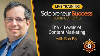 Solopreneur Success Connections Live Training The 4 Levels of Content Marketing with Bob Bly