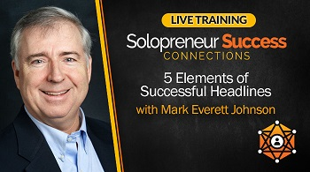 Solopreneur Success Connections Live Training 5 Elements of Successful Headlines with Mark Everett Johnson