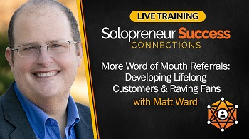 Solopreneur Success Connections Live Training - More Word of Mouth Referrals with Matt Ward