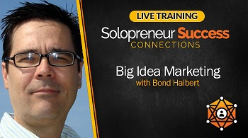 Solopreneur Success Connections Live Training Big Idea Marketing with Bond Halbert