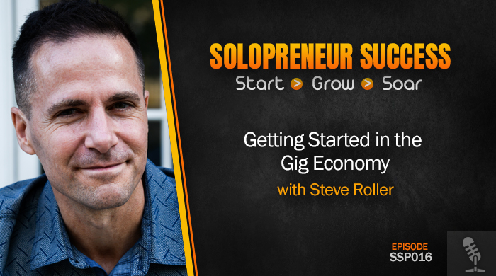 Solopreneur Success Episode 016 - Getting Started in the Gig Economy with Steve Roller