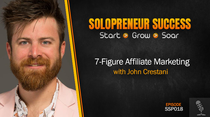 Solopreneur Success Episode 018 - 7-Figure Affiliate Marketing with John Crestani