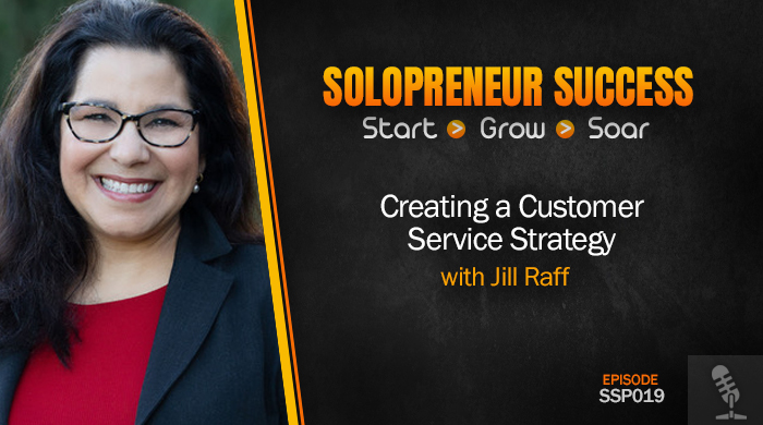 Solopreneur Success Episode 019 - Creating a Customer Service Strategy with Jill Raff