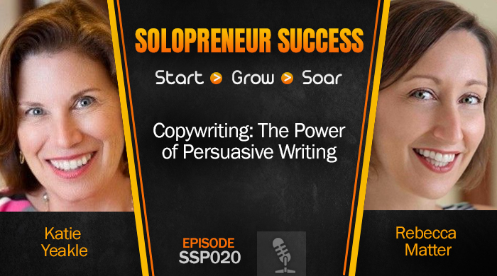 Solopreneur Success Episode 020 - Copywriting: The Power of Persuasive Writing with Katie Yeakle & Rebecca Matter