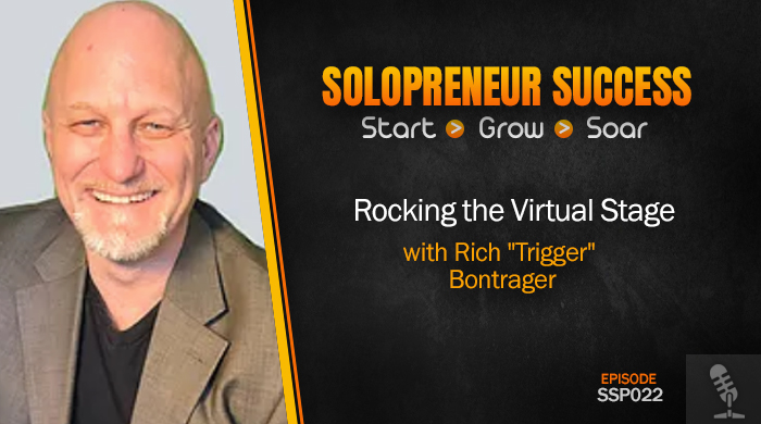"Solopreneur Success Episode 022 - Rocking the Virtual Stage with Rich ""Trigger"" Bontrager"
