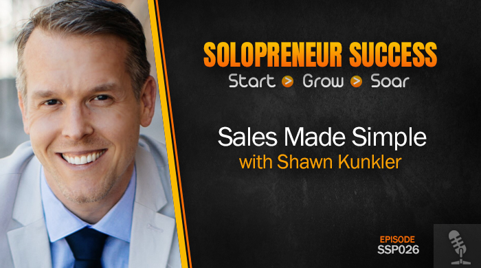 Solopreneur Success Episode 026 - Sales Made Simple with Shawn Kunkler