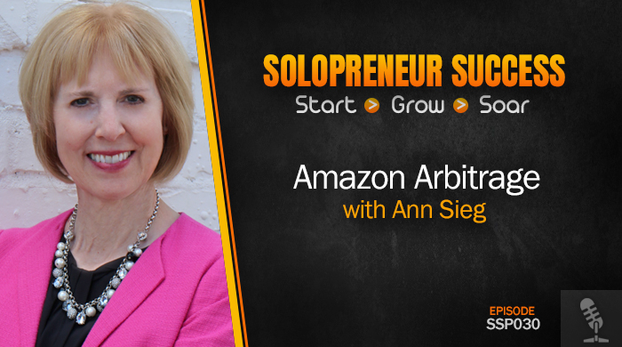Solopreneur Success Episode 030 - Amazon Arbitrage with Ann Sieg