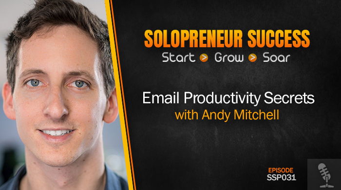 Solopreneur Success Episode 031 - Email Productivity Secrets with Andy Mitchell