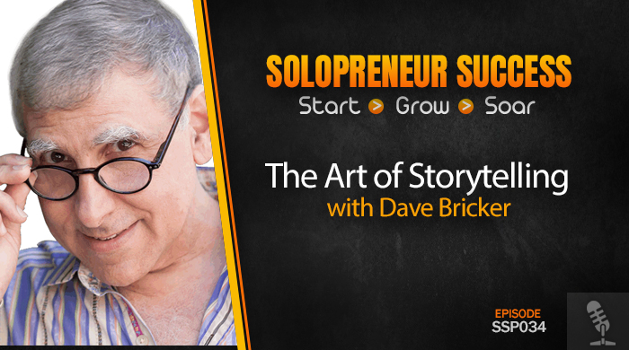 Solopreneur Success Episode 034 - The Art of Storytelling with Dave Bricker