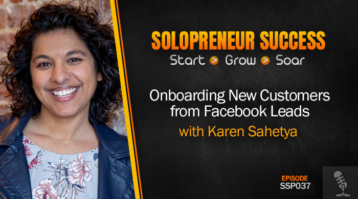 Solopreneur Success Episode 037 - Onboarding New Customers from Facebook Leads with Karen Sahetya