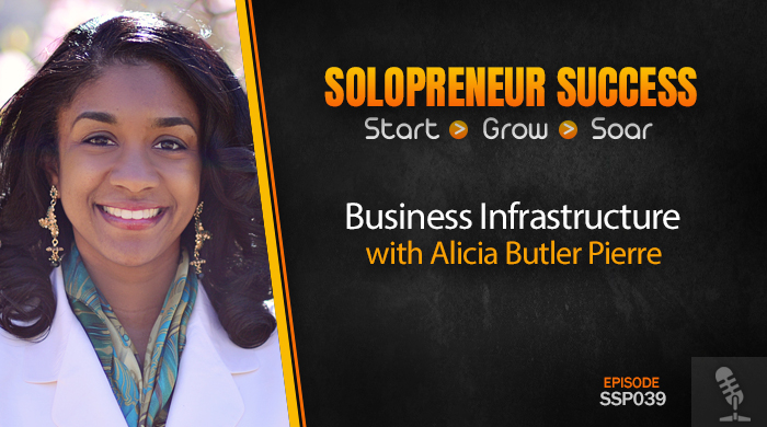Solopreneur Success Episode 039 - Business Infrastructure with Alicia Butler Pierre