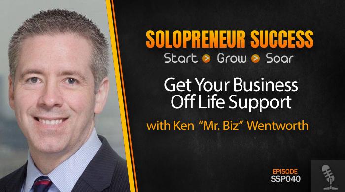 "SSP040 Get Your Business Off Life Support with Ken ""Mr. Biz"" Wentworth"